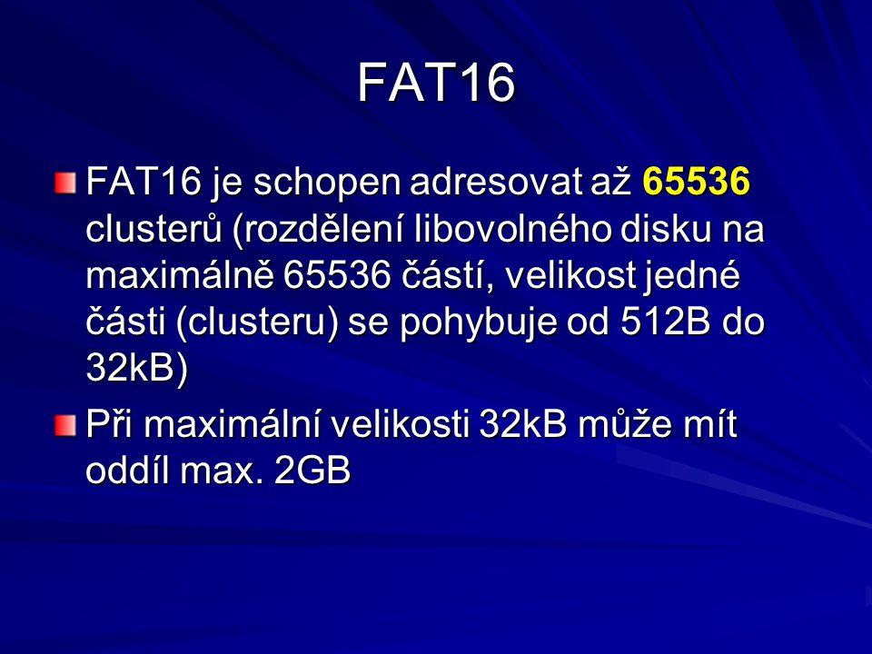FAT16 FAT16 je schopen adresovat až 65536 clusterů (rozdělení libovolného disku na maximálně 65536 částí, velikost jedné části (clusteru) se pohybuje od 512B do 32kB) Při maximální velikosti 32kB může mít oddíl max.