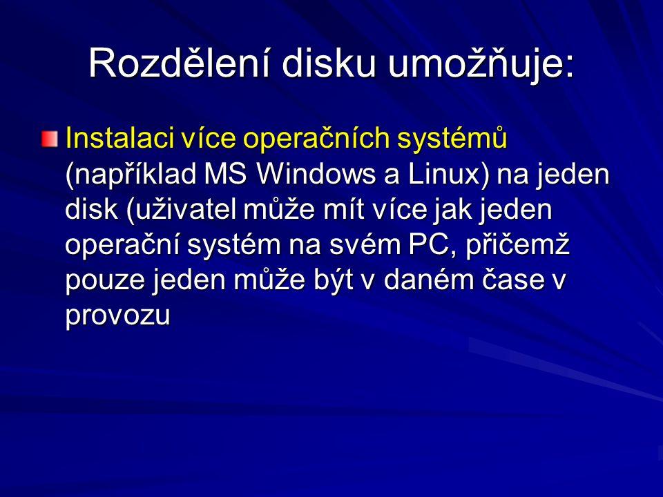 Rozdělení disku umožňuje: Instalaci více operačních systémů (například MS Windows a Linux) na jeden disk (uživatel může mít více jak jeden operační sy