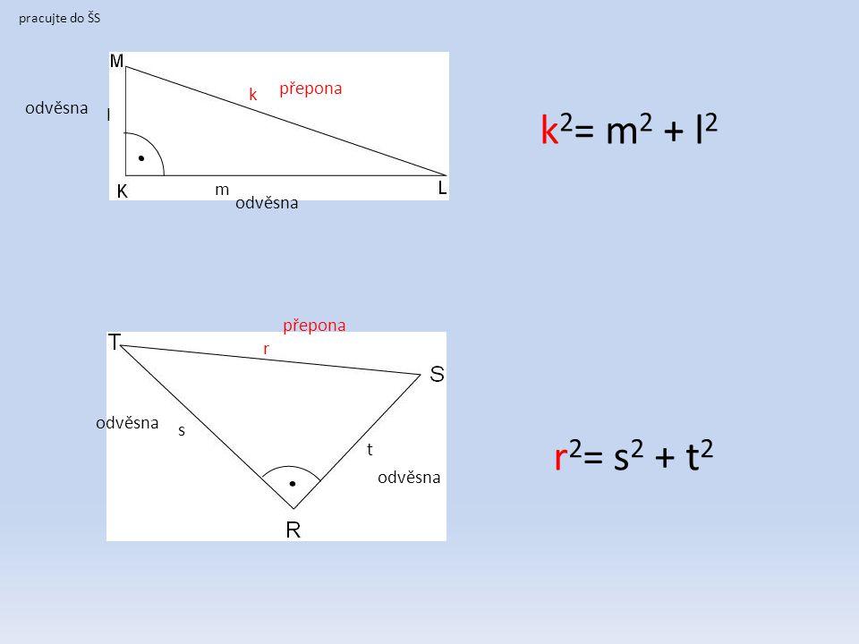 pracujte do ŠS přepona k l m odvěsna r přepona s t odvěsna k 2 = m 2 + l 2 r 2 = s 2 + t 2