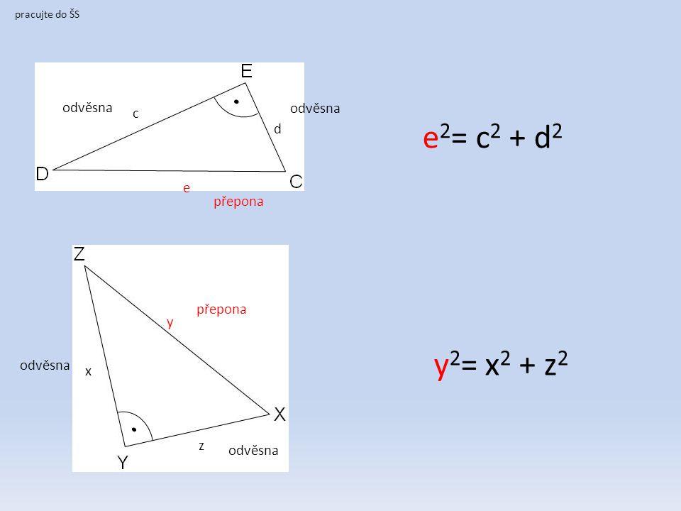 pracujte do ŠS přepona e c d odvěsna y přepona x z odvěsna e 2 = c 2 + d 2 y 2 = x 2 + z 2