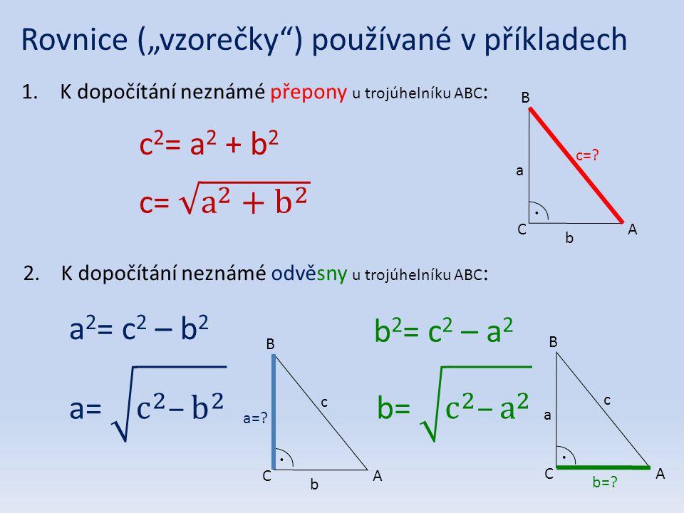 """Rovnice (""""vzorečky"""") používané v příkladech 1.K dopočítání neznámé přepony u trojúhelníku ABC : 2. K dopočítání neznámé odvěsny u trojúhelníku ABC : c"""