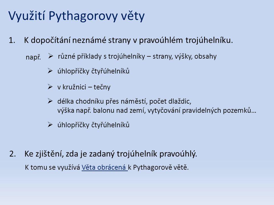 Využití Pythagorovy věty 1.K dopočítání neznámé strany v pravoúhlém trojúhelníku.