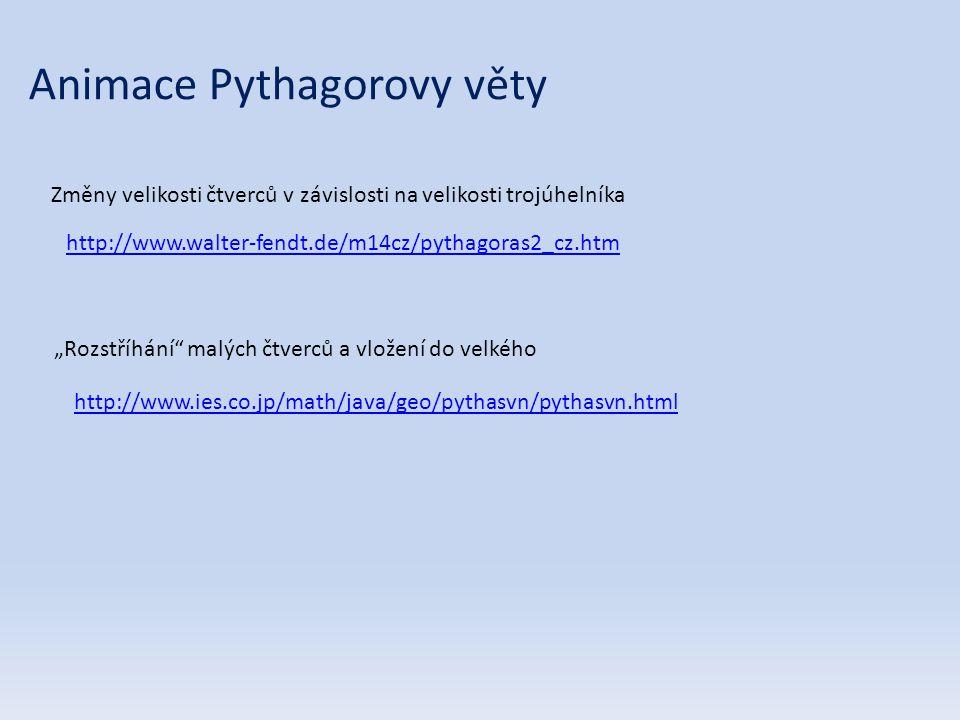 """http://www.walter-fendt.de/m14cz/pythagoras2_cz.htm Změny velikosti čtverců v závislosti na velikosti trojúhelníka Animace Pythagorovy věty """"Rozstříhání malých čtverců a vložení do velkého http://www.ies.co.jp/math/java/geo/pythasvn/pythasvn.html"""