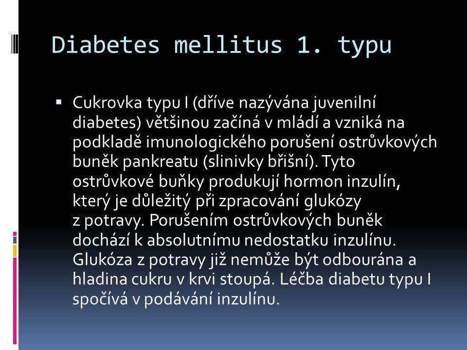 Diabetes mellitus 1. typu  Cukrovka typu I (dříve nazývána juvenilní diabetes) většinou začíná v mládí a vzniká na podkladě imunologického porušení o