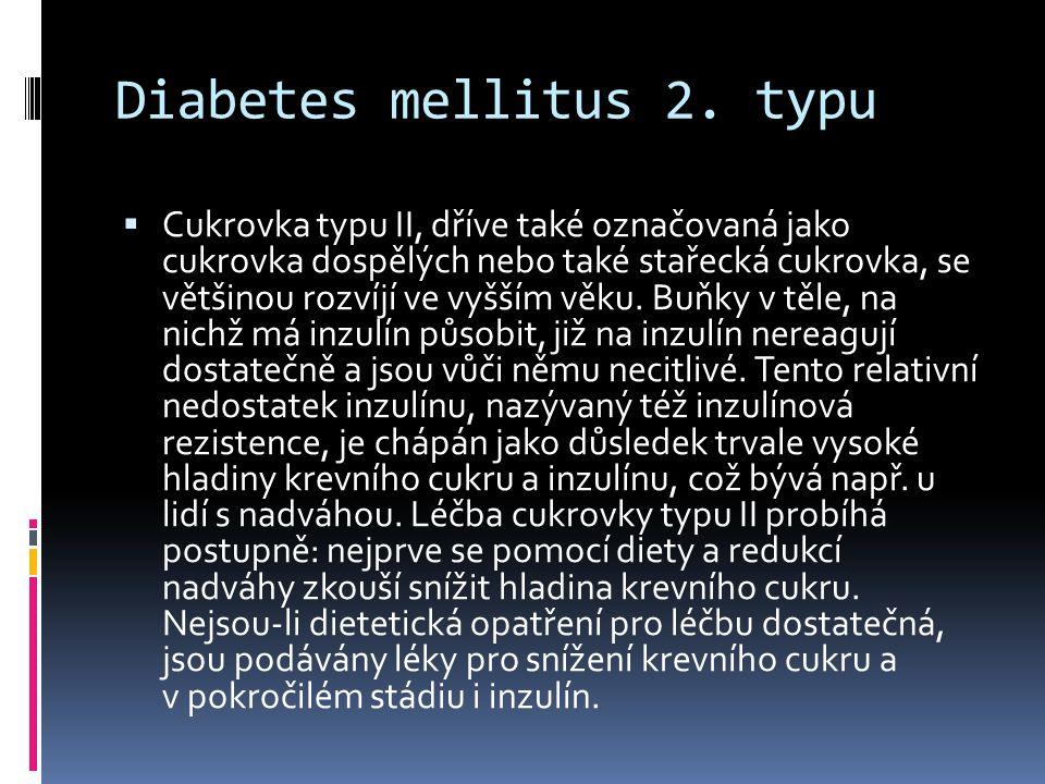 Diabetes mellitus 2. typu  Cukrovka typu II, dříve také označovaná jako cukrovka dospělých nebo také stařecká cukrovka, se většinou rozvíjí ve vyšším