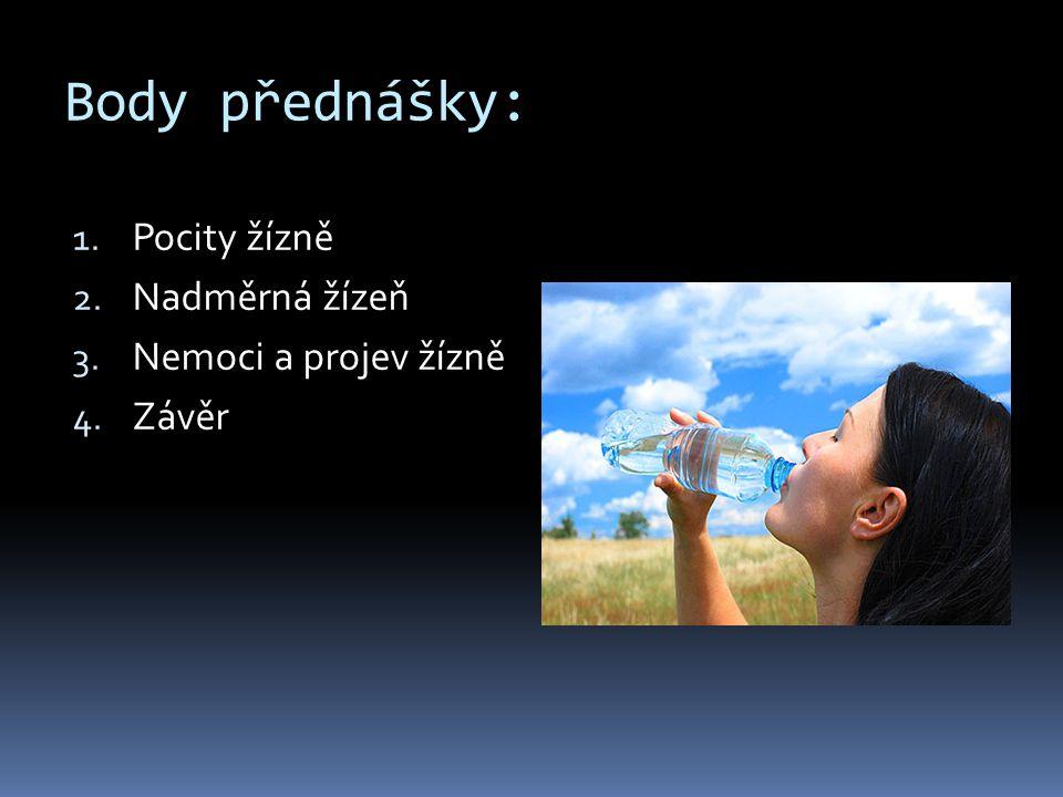 Body přednášky: 1. Pocity žízně 2. Nadměrná žízeň 3. Nemoci a projev žízně 4. Závěr