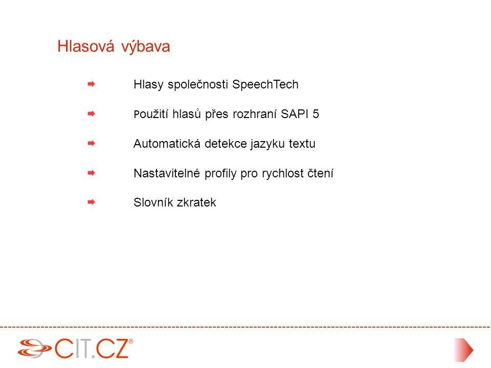 Hlasy společnosti SpeechTech P oužití hlasů přes rozhraní SAPI 5 Automatická detekce jazyku textu Nastavitelné profily pro rychlost čtení Slovník zkratek Hlasová výbava