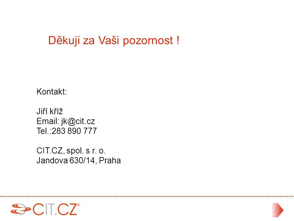 Děkuji za Vaši pozornost . Kontakt: Jiří kříž Email: jk@cit.cz Tel.:283 890 777 CIT.CZ, spol.
