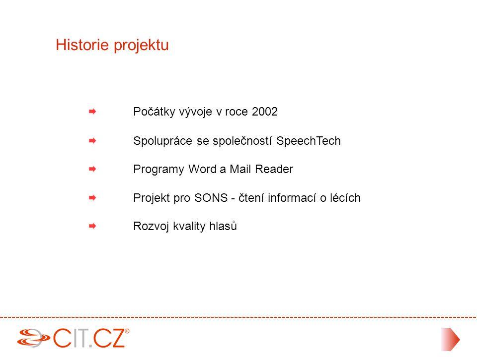 Počátky vývoje v roce 2002 Spolupráce se společností SpeechTech Programy Word a Mail Reader Projekt pro SONS - čtení informací o lécích Rozvoj kvality hlasů Historie projektu