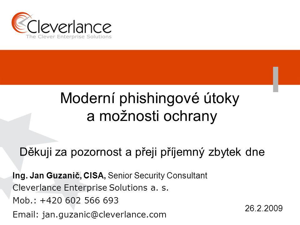 Moderní phishingové útoky a možnosti ochrany Děkuji za pozornost a přeji příjemný zbytek dne Ing.