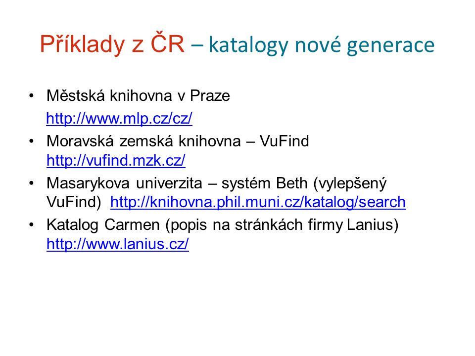 Příklady z ČR – katalogy nové generace Městská knihovna v Praze http://www.mlp.cz/cz/ Moravská zemská knihovna – VuFind http://vufind.mzk.cz/ http://v