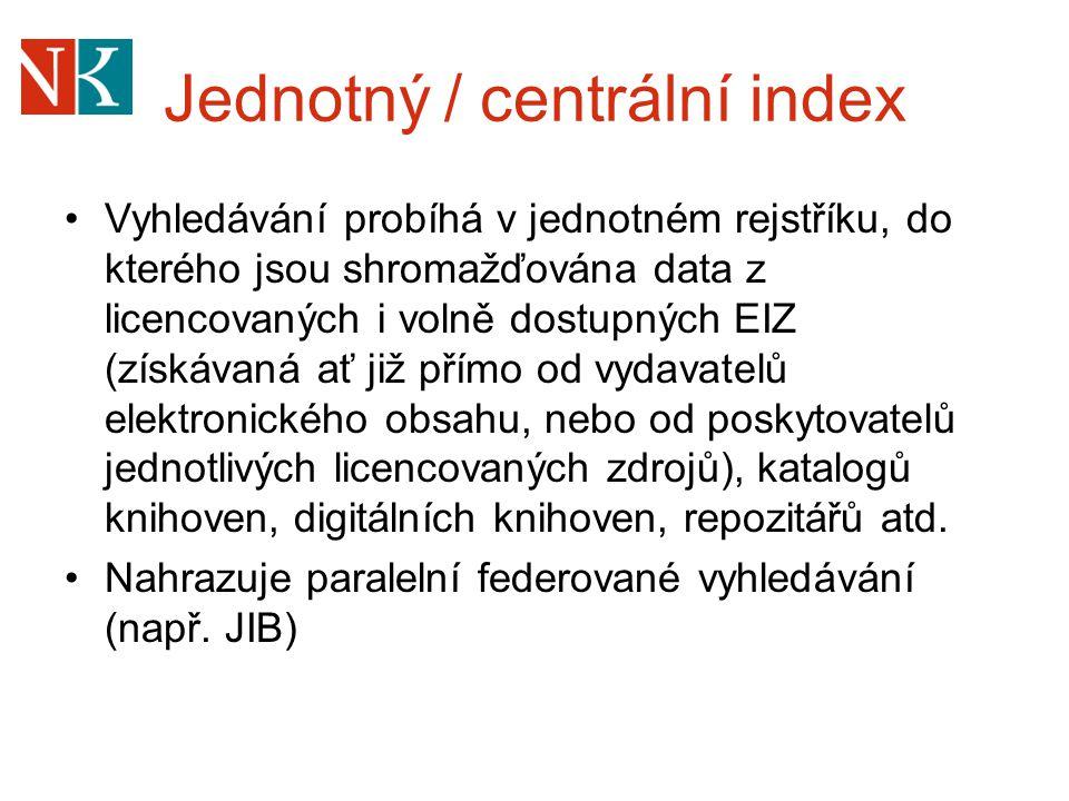 Jednotný / centrální index Vyhledávání probíhá v jednotném rejstříku, do kterého jsou shromažďována data z licencovaných i volně dostupných EIZ (získá