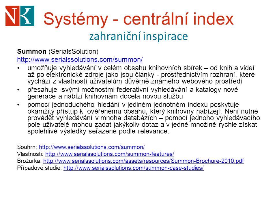 Systémy - centrální index zahraniční inspirace Summon (SerialsSolution) http://www.serialssolutions.com/summon/ umožňuje vyhledávání v celém obsahu kn