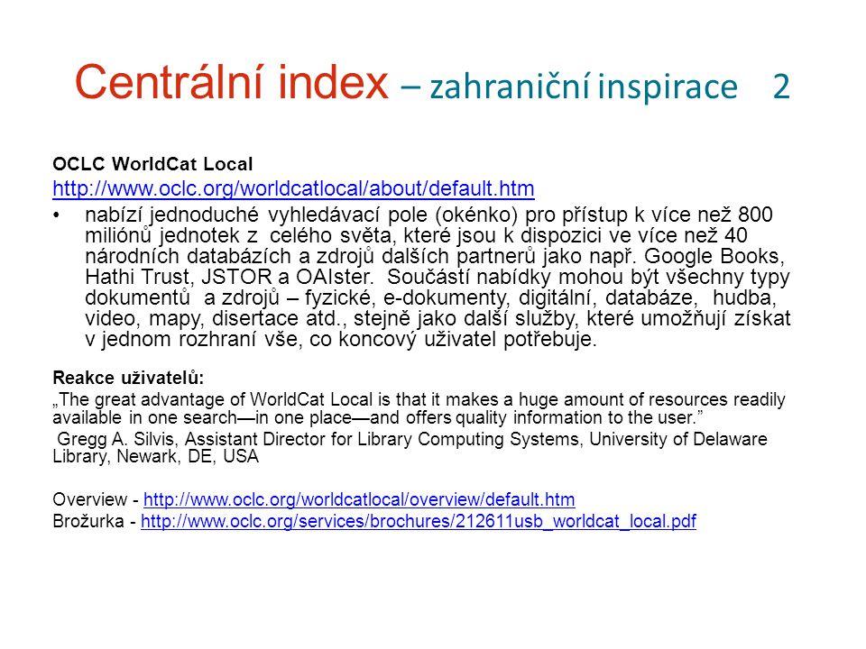 Centrální index – zahraniční inspirace 2 OCLC WorldCat Local http://www.oclc.org/worldcatlocal/about/default.htm nabízí jednoduché vyhledávací pole (o