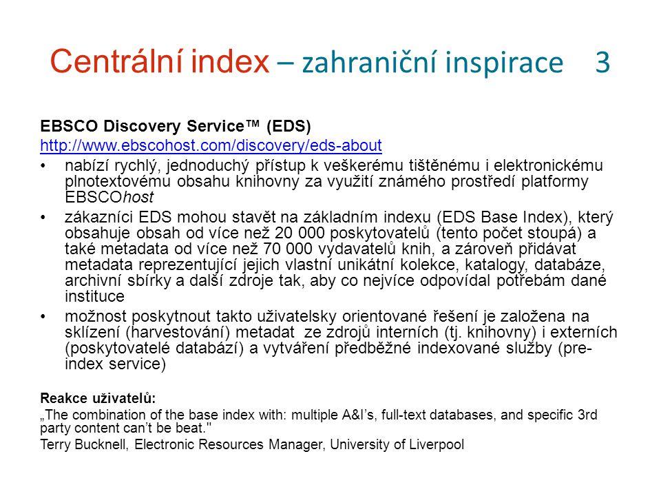 Centrální index – zahraniční inspirace 3 EBSCO Discovery Service™ (EDS) http://www.ebscohost.com/discovery/eds-about nabízí rychlý, jednoduchý přístup