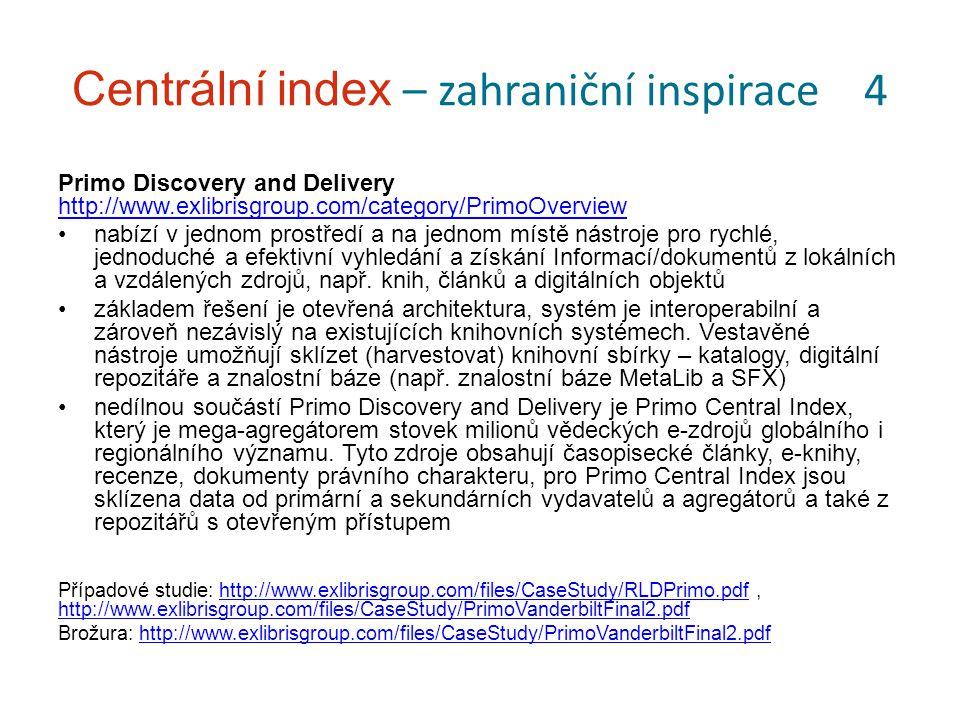 Centrální index – zahraniční inspirace 4 Primo Discovery and Delivery http://www.exlibrisgroup.com/category/PrimoOverview http://www.exlibrisgroup.com