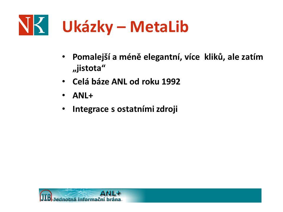 """Ukázky – MetaLib Pomalejší a méně elegantní, více kliků, ale zatím """"jistota"""" Celá báze ANL od roku 1992 ANL+ Integrace s ostatními zdroji"""