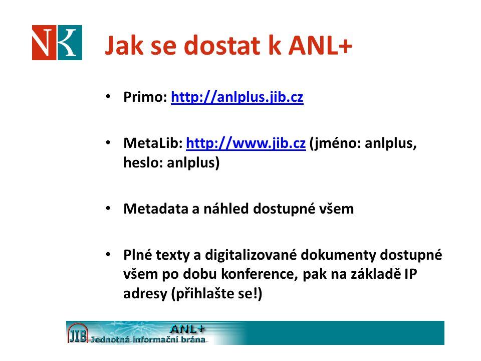 Jak se dostat k ANL+ Primo: http://anlplus.jib.czhttp://anlplus.jib.cz MetaLib: http://www.jib.cz (jméno: anlplus, heslo: anlplus)http://www.jib.cz Me