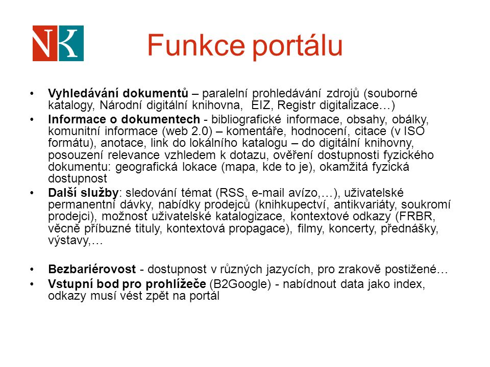 Funkce portálu Vyhledávání dokumentů – paralelní prohledávání zdrojů (souborné katalogy, Národní digitální knihovna, EIZ, Registr digitalizace…) Infor