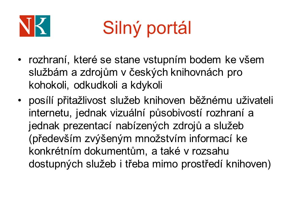 Silný portál rozhraní, které se stane vstupním bodem ke všem službám a zdrojům v českých knihovnách pro kohokoli, odkudkoli a kdykoli posílí přitažliv
