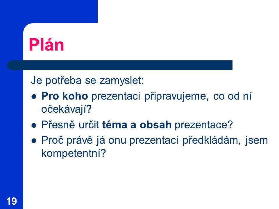 19 Plán Je potřeba se zamyslet: Pro koho prezentaci připravujeme, co od ní očekávají.