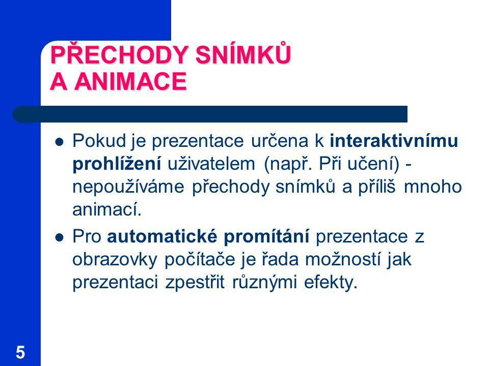 5 PŘECHODY SNÍMKŮ A ANIMACE Pokud je prezentace určena k interaktivnímu prohlížení uživatelem (např.