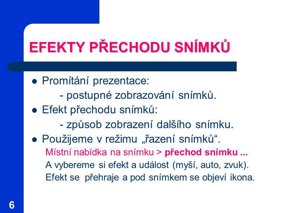 6 EFEKTY PŘECHODU SNÍMKŮ Promítání prezentace: - postupné zobrazování snímků.