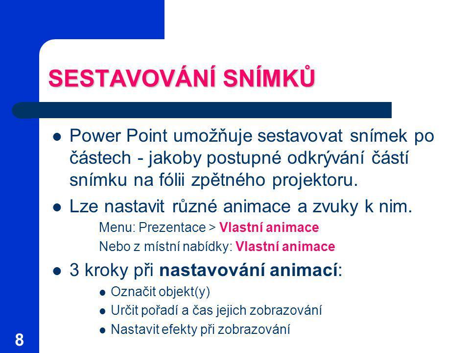 8 SESTAVOVÁNÍ SNÍMKŮ Power Point umožňuje sestavovat snímek po částech - jakoby postupné odkrývání částí snímku na fólii zpětného projektoru.
