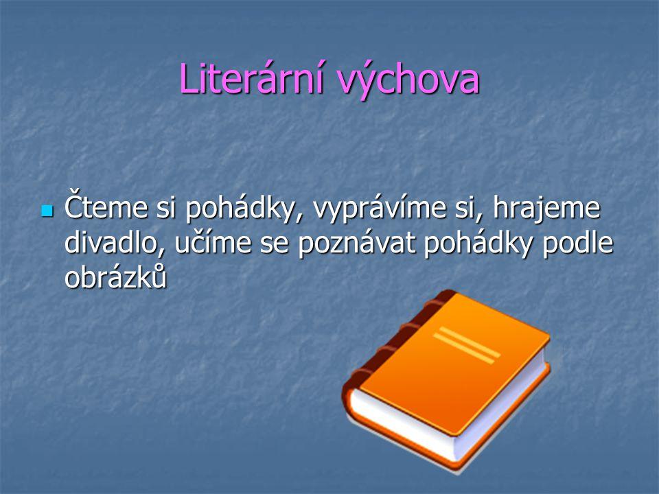 Literární výchova Čteme si pohádky, vyprávíme si, hrajeme divadlo, učíme se poznávat pohádky podle obrázků Čteme si pohádky, vyprávíme si, hrajeme div