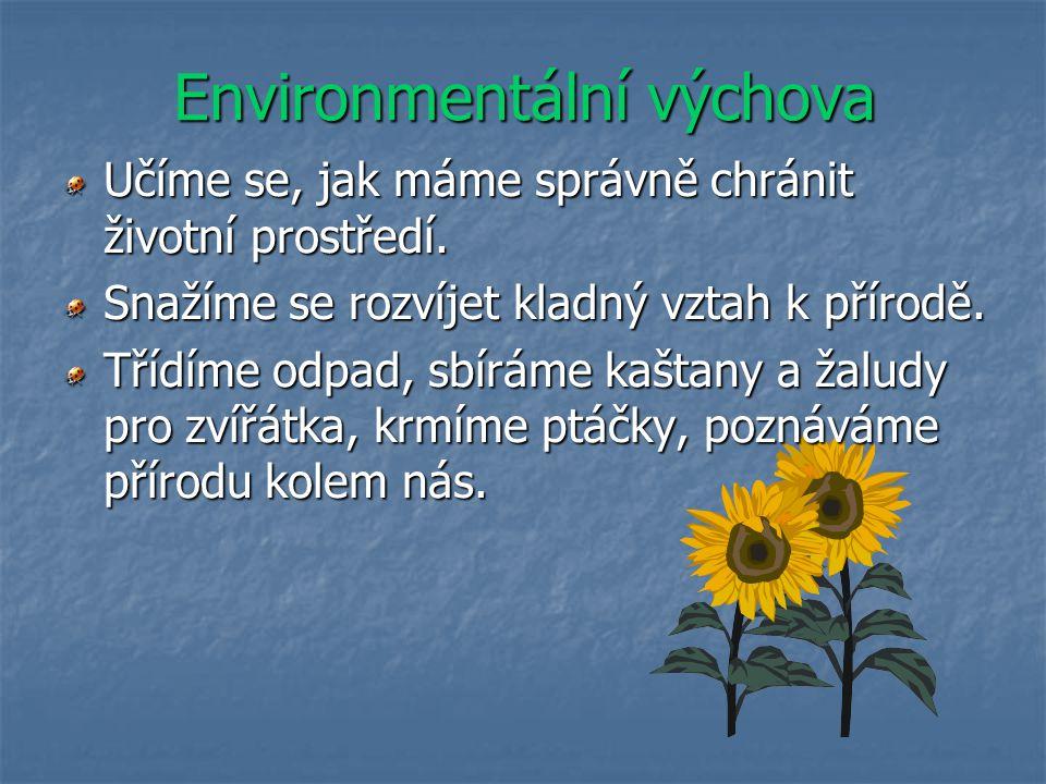 Environmentální výchova Učíme se, jak máme správně chránit životní prostředí. Snažíme se rozvíjet kladný vztah k přírodě. Třídíme odpad, sbíráme kašta