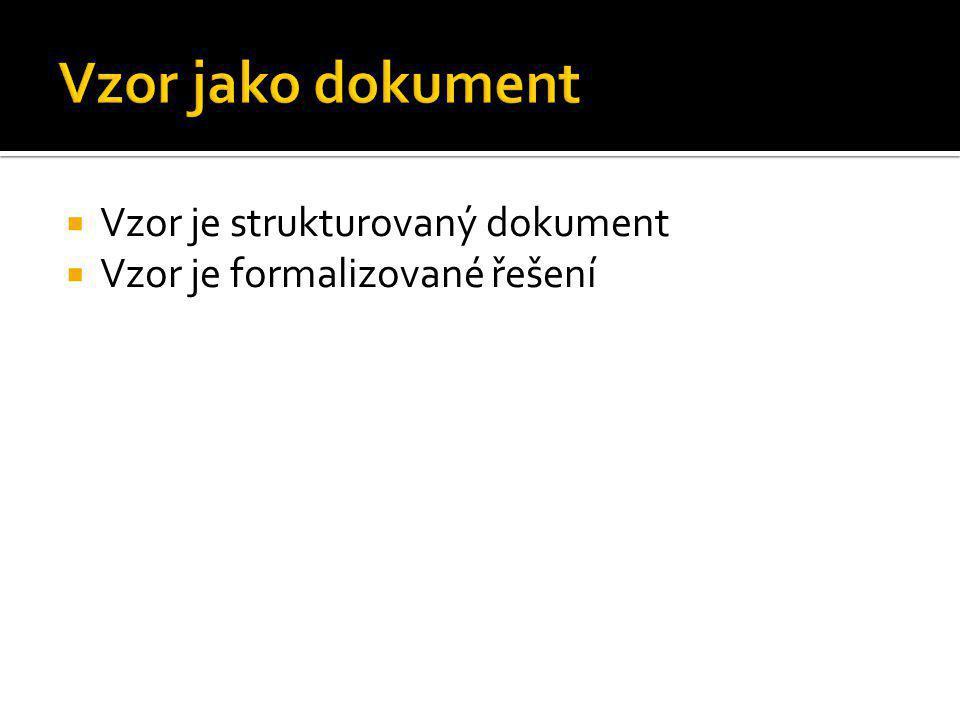  Vzor je strukturovaný dokument  Vzor je formalizované řešení