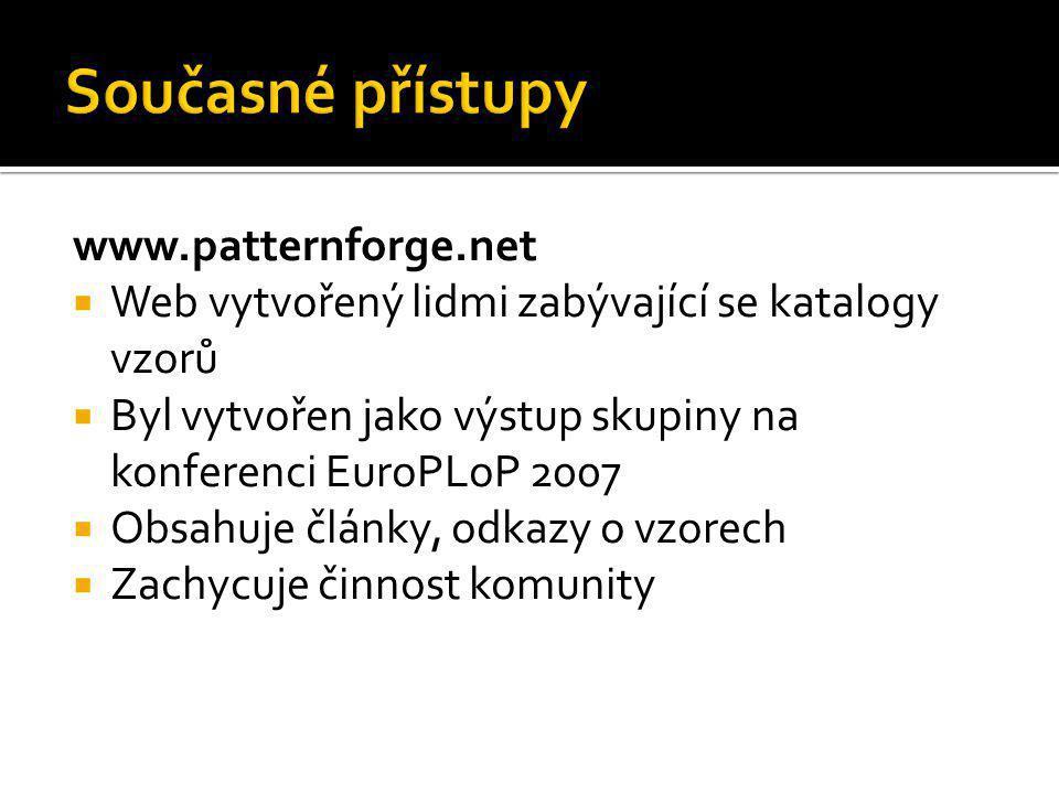 www.patternforge.net  Web vytvořený lidmi zabývající se katalogy vzorů  Byl vytvořen jako výstup skupiny na konferenci EuroPLoP 2007  Obsahuje člán