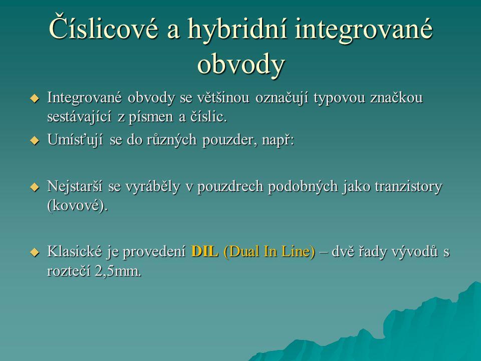 Číslicové a hybridní integrované obvody  Integrované obvody se většinou označují typovou značkou sestávající z písmen a číslic.