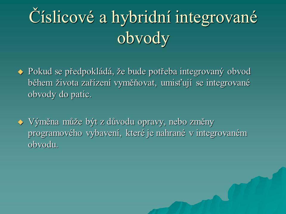 Číslicové a hybridní integrované obvody  Pokud se předpokládá, že bude potřeba integrovaný obvod během života zařízení vyměňovat, umisťují se integrované obvody do patic.