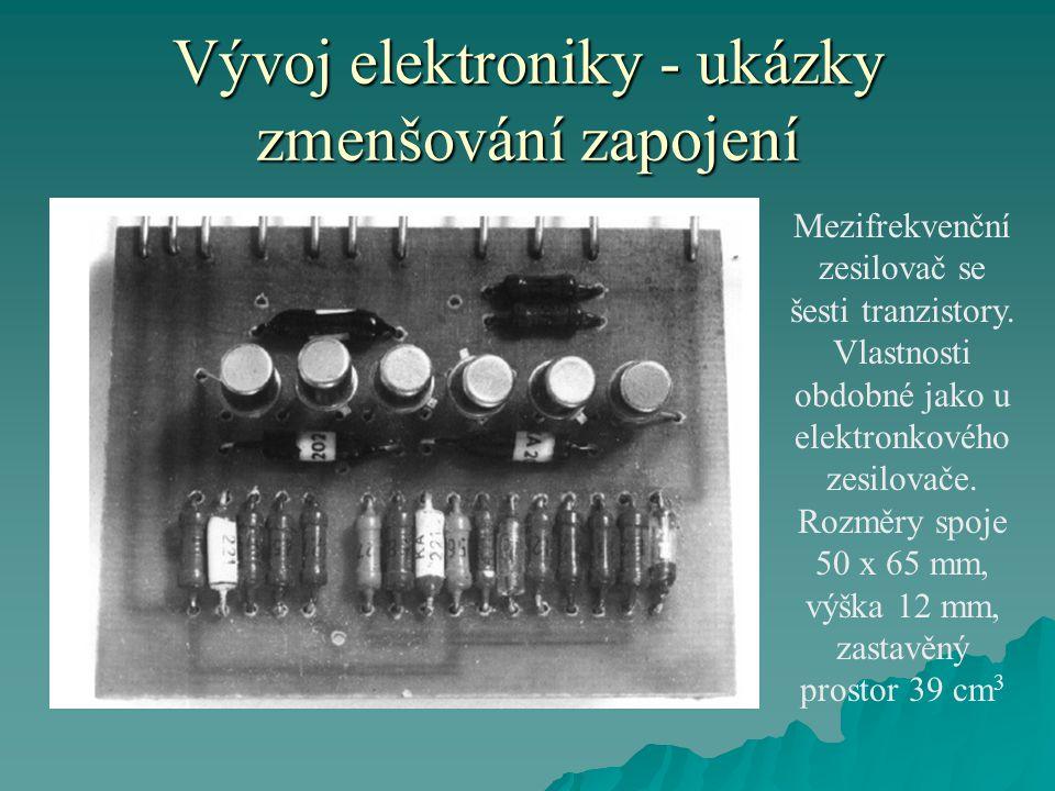 Vývoj elektroniky - ukázky zmenšování zapojení Mezifrekvenční zesilovač se šesti tranzistory.
