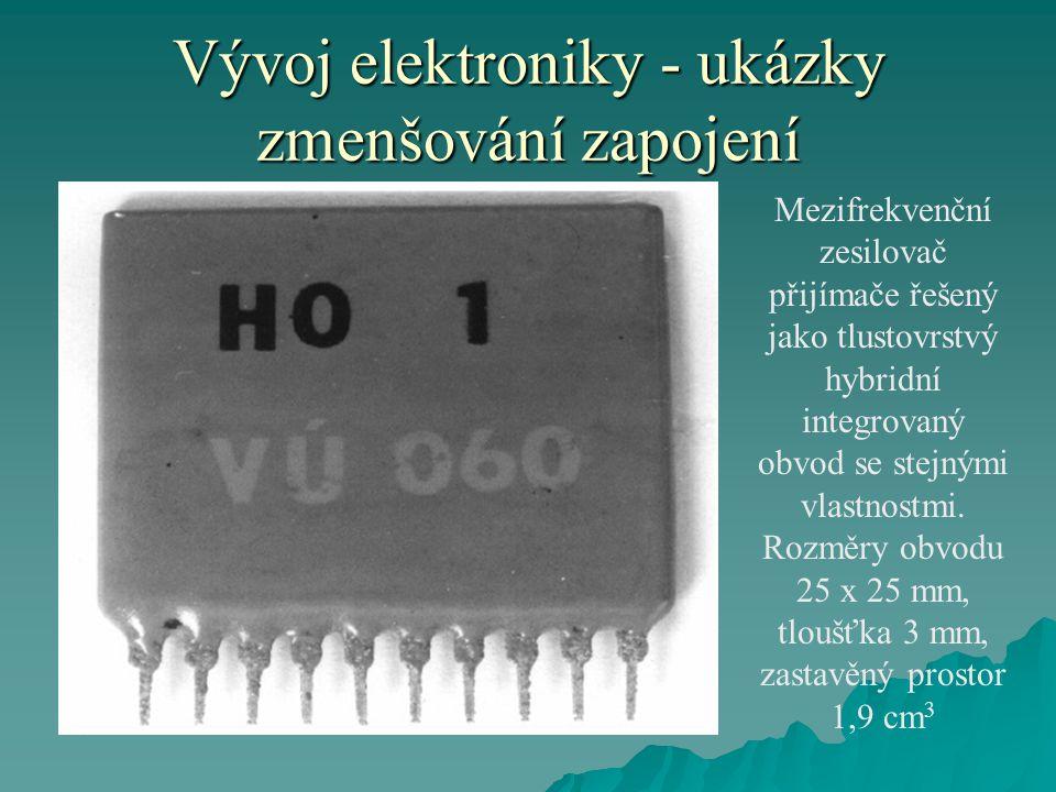 Vývoj elektroniky - ukázky zmenšování zapojení Mezifrekvenční zesilovač přijímače řešený jako tlustovrstvý hybridní integrovaný obvod se stejnými vlastnostmi.