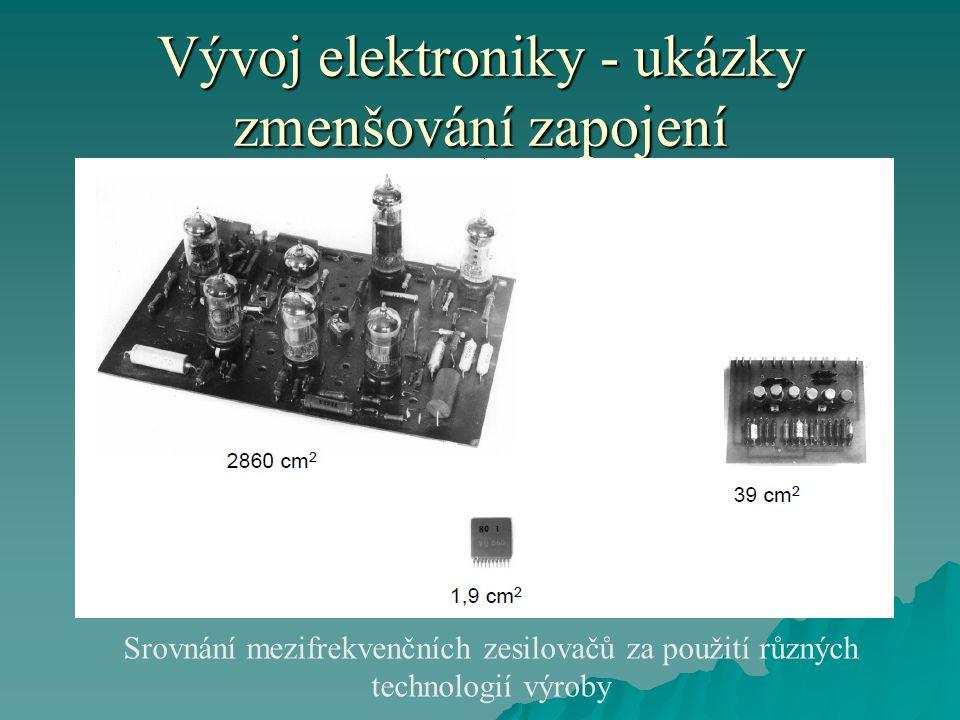 Vývoj elektroniky - ukázky zmenšování zapojení Srovnání mezifrekvenčních zesilovačů za použití různých technologií výroby