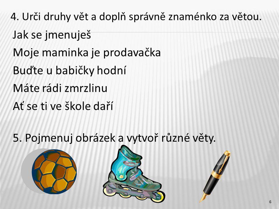 6 4. Urči druhy vět a doplň správně znaménko za větou.