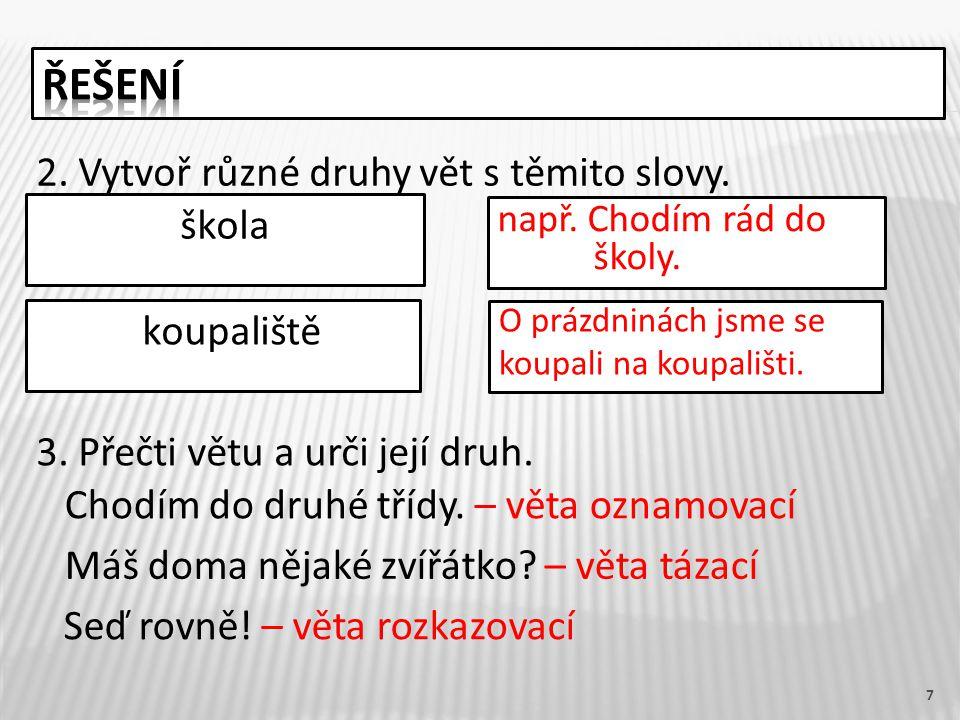 7 2. Vytvoř různé druhy vět s těmito slovy. škola koupaliště např.
