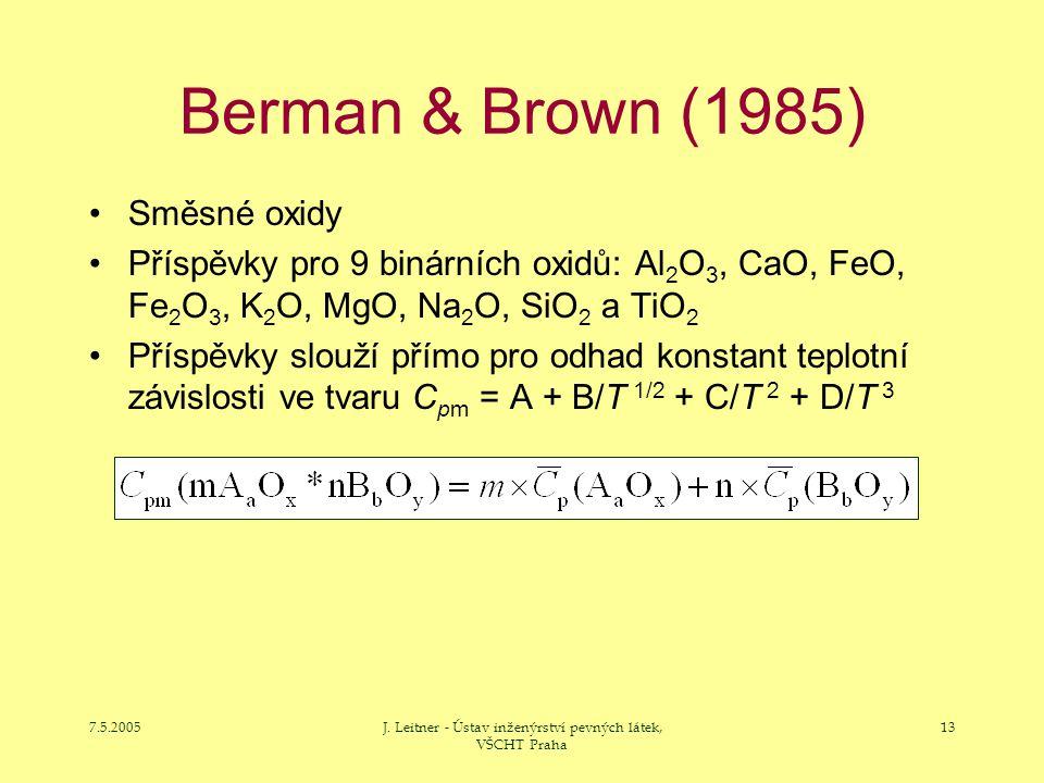 7.5.2005J. Leitner - Ústav inženýrství pevných látek, VŠCHT Praha 13 Berman & Brown (1985) Směsné oxidy Příspěvky pro 9 binárních oxidů: Al 2 O 3, CaO