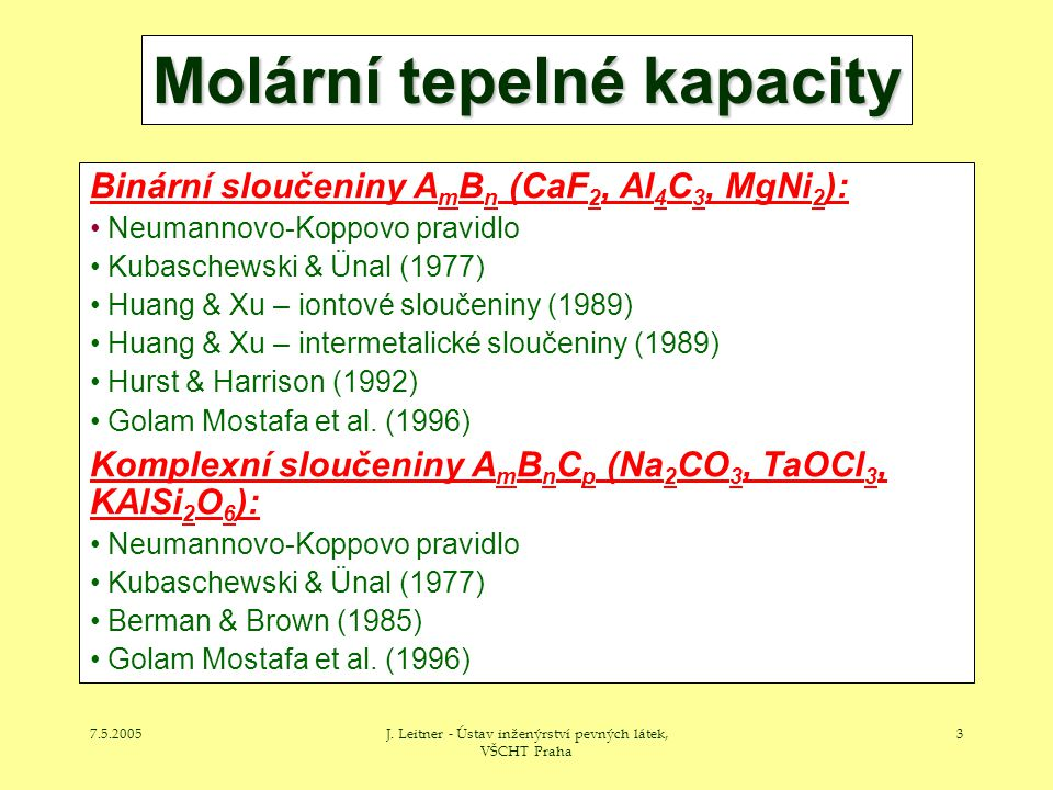7.5.2005J. Leitner - Ústav inženýrství pevných látek, VŠCHT Praha 3 Molární tepelné kapacity Binární sloučeniny A m B n (CaF 2, Al 4 C 3, MgNi 2 ): Ne