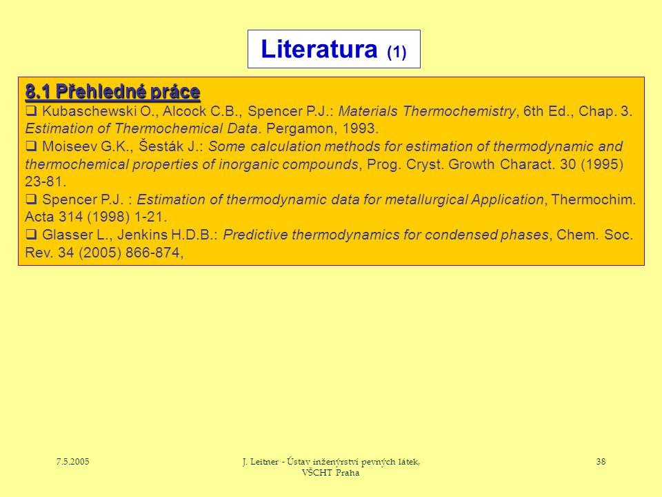 7.5.2005J. Leitner - Ústav inženýrství pevných látek, VŠCHT Praha 38 Literatura (1) 8.1 Přehledné práce  Kubaschewski O., Alcock C.B., Spencer P.J.: