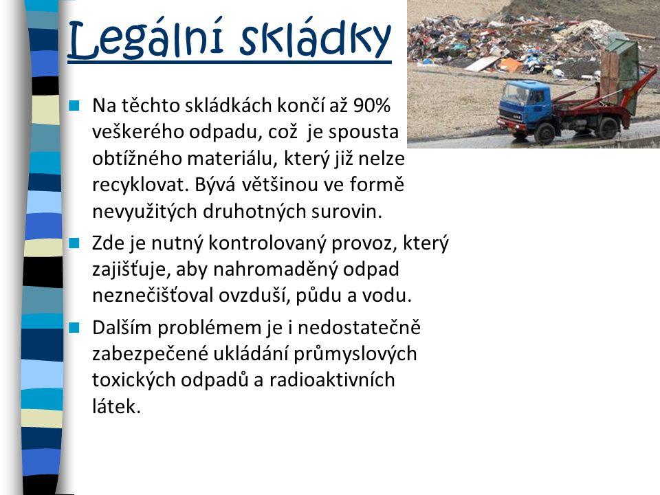 Legální skládky Na těchto skládkách končí až 90% veškerého odpadu, což je spousta obtížného materiálu, který již nelze recyklovat. Bývá většinou ve fo