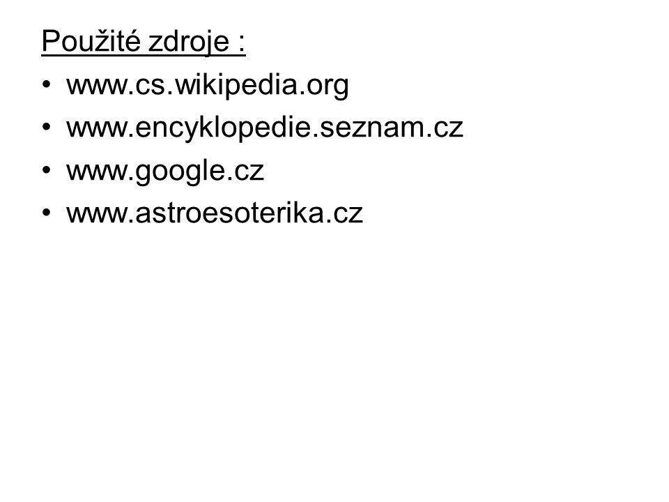 Použité zdroje : www.cs.wikipedia.org www.encyklopedie.seznam.cz www.google.cz www.astroesoterika.cz
