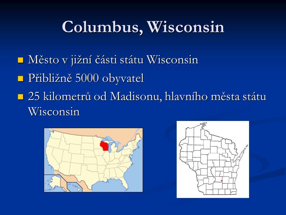 Columbus, Wisconsin Město v jižní části státu Wisconsin Město v jižní části státu Wisconsin Přibližně 5000 obyvatel Přibližně 5000 obyvatel 25 kilomet