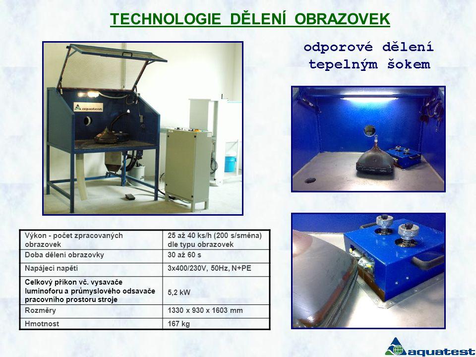 TECHNOLOGIE DĚLENÍ OBRAZOVEK Výkon - počet zpracovaných obrazovek 25 až 40 ks/h (200 s/směna) dle typu obrazovek Doba dělení obrazovky30 až 60 s Napájecí napětí3x400/230V, 50Hz, N+PE Celkový příkon vč.