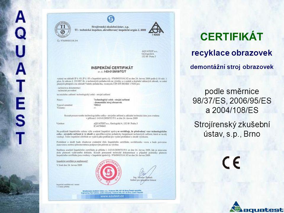 CERTIFIKÁT recyklace obrazovek demontážní stroj obrazovek podle směrnice 98/37/ES, 2006/95/ES a 2004/108/ES Strojírenský zkušební ústav, s.p., Brno