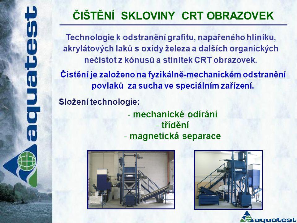 ČIŠTĚNÍ SKLOVINY CRT OBRAZOVEK - mechanické odírání - třídění - magnetická separace Technologie k odstranění grafitu, napařeného hliníku, akrylátových laků s oxidy železa a dalších organických nečistot z kónusů a stínítek CRT obrazovek.