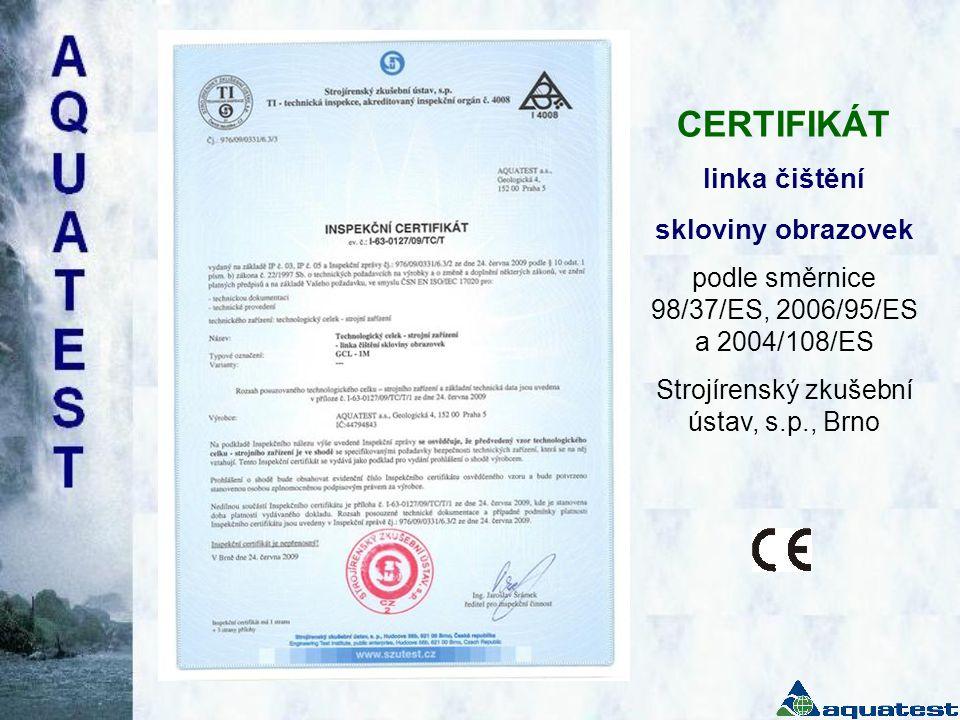 CERTIFIKÁT linka čištění skloviny obrazovek podle směrnice 98/37/ES, 2006/95/ES a 2004/108/ES Strojírenský zkušební ústav, s.p., Brno