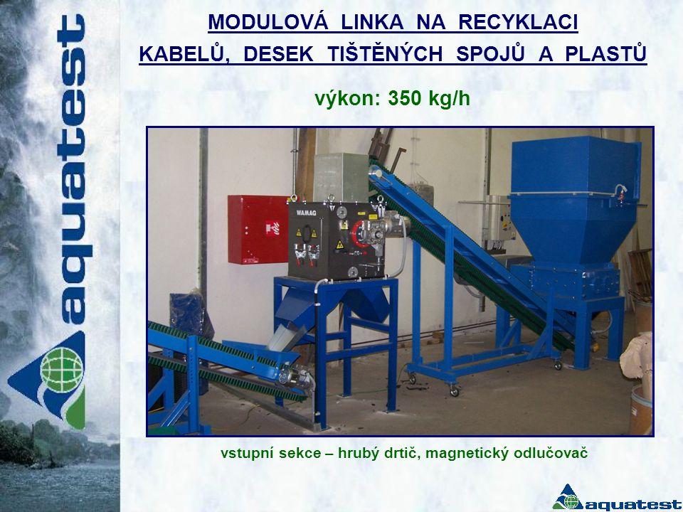 MODULOVÁ LINKA NA RECYKLACI KABELŮ, DESEK TIŠTĚNÝCH SPOJŮ A PLASTŮ výkon: 350 kg/h vstupní sekce – hrubý drtič, magnetický odlučovač